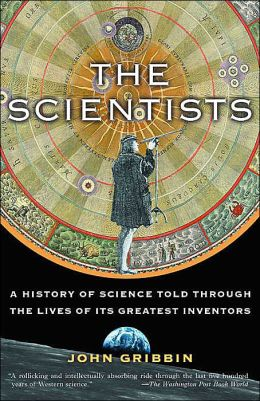 The Scientists: A History of Science Told Through the Lives of Its Greatest Inventors John Gribbin