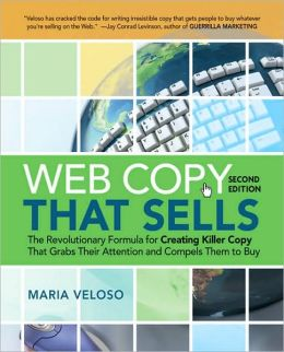 Web Copy That Sells: The Revolutionary Formula for Creating Killer Copy That Grabs Their Attention and Compels Them to Buy Maria Veloso