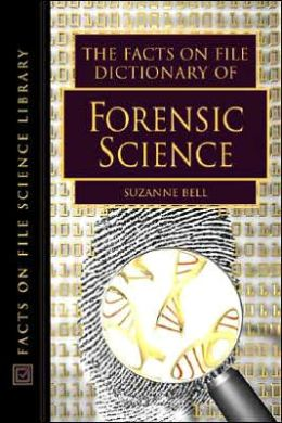 The Facts on File Dictionary of Forensic Science Suzanne Bell
