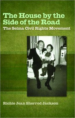 The House By The Side Of The Road: The Selma Civil Rights ...