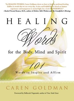 Healing Words for the Body, Mind, and Spirit: 101 Words to Inspire and Affirm Caren Goldman and Belleruth Naparstek