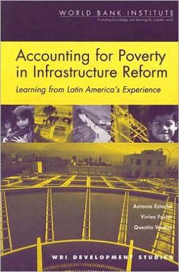 Accounting for Poverty in Infrastructure Reform: Learning from Latin America's Experience Antonio Estache, Quentin Wodon, Vivien Foster