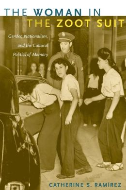 The Woman in the Zoot Suit: Gender, Nationalism, and the Cultural Politics of Memory Catherine S. Ram&iacuterez