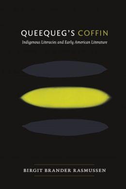 Queequeg's Coffin: Indigenous Literacies and Early American Literature Birgit Brander Rasmussen