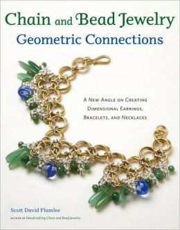 Chain and Bead Jewelry Geometric Connections: A New Angle on Creating Dimensional Earrings, Bracelets, and Necklaces Scott David Plumlee