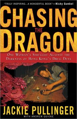 Chasing the Dragon: One Woman's Struggle Against the Darkness of Hong Kong's Drug Dens Jackie Pullinger and Andrew Quicke