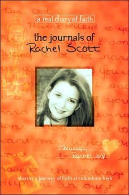The Journals of Rachel Scott: A Journey of Faith at Columbine High (Real Diary of Faith) Beth Nimmo and Debra Klingsporn