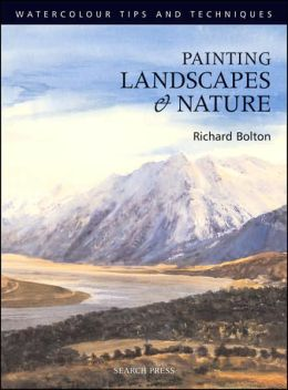 Painting Landscapes and Nature (Watercolour Tips and Techniques) Richard Bolton
