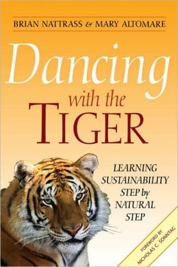Dancing with the Tiger: Learning Sustainability Step Natural Step (Conscientious Commerce)