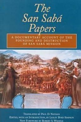 The San Saba Papers: A Documentary Account of the Founding and Destruction of San Saba Mission Lesley Byrd Simpson