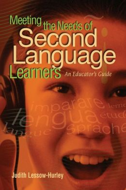Meeting the Needs of Second Language Learners: An Educator's Guide Judith Lessow-Hurley