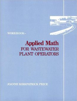 Applied Math for Wastewater Plant Operators - Workbook Joanne K. Price