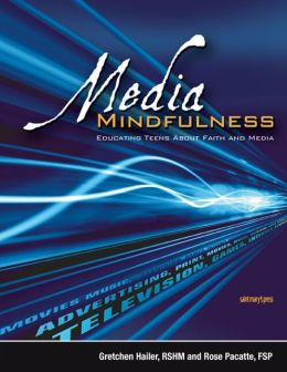 Media Mindfulness: Educating Teens About Faith and Media Gretchen Hailer