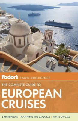 Fodor's The Complete Guide to European Cruises (Travel Guide) Fodor's