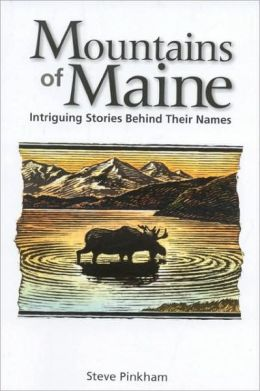 The Mountains of Maine: Intriguing Stories Behind Their Names Steven R. Pinkham