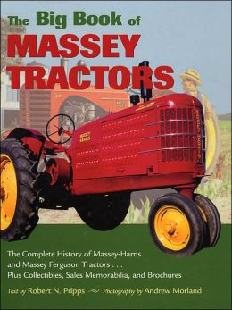 The Big Book of Massey Tractors: An Album of Favorite Farm Tractors from 1900-1970 Robert N. Pripps and Andrew Morland