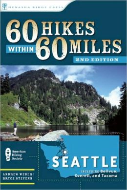 60 Hikes Within 60 Miles: Seattle: Including Bellevue, Everett, and Tacoma Andrew Weber and Bryce Stevens
