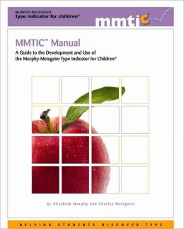 MMTIC Manual: A Guide to the Development and Use of the Murphy-Meisgeier Type Indicator for Children Elizabeth Murphy and Charles Meisgeier