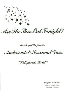 Are the Stars Out Tonight?: The Story of the Famous Ambassador and Cocoanut Grove Margaret Tante Burk