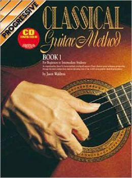 Progressive Classical Guitar Method: For Beginner to Intermediate Students [Book 1] Jason Waldron