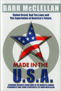 Made in the USA: Corporate Greed, Tax Laws and the Exportation of America's Future Barr McClellan