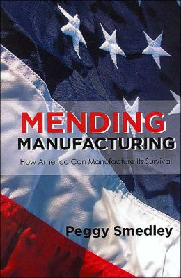 Mending Manufacturing: How America Can Manufacture Its Survival Peggy Smedley