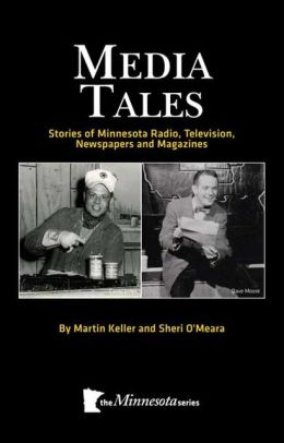 Media Tales: Stories of Minnesota Radio, Television, Newspapers and Magazines Sheri O'Meara and Martin Keller