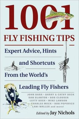 1001 Fly Fishing Tips: Expert Advice, Hints and Shortcuts From the World's Leading Fly Fishers Jay Nichols and Dave Hall