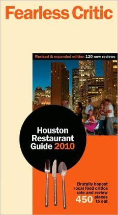 The Fearless Critic Houston Restaurant Guide, 3rd Edition Robin Goldstein and Erin McReynolds