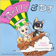 The Little Adventures of Bella and DJ: Travels in Virginia Samantha Willis and Kelly Cleary
