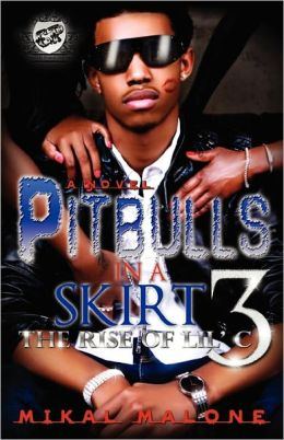 Pitbulls In A Skirt 3-The Rise of Lil C (The Cartel Publications Presents) Mikal Malone