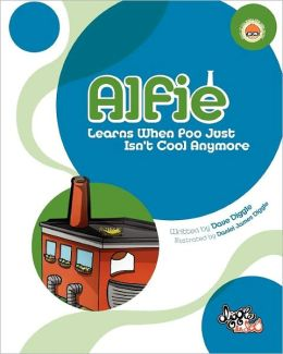 Alfie: Learns When Poo Just Isn't Cool Anymore Dave Diggle and Daniel James Diggle
