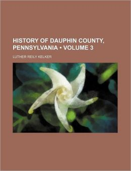 History of Dauphin County, Pennsylvania Luther Reily Kelker