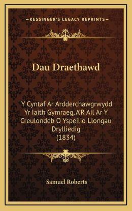Dau Draethawd: Y Cyntaf Ar Ardderchawgrwydd Yr Iaith Gymraeg, A'R Ail Ar Y Creulondeb O Yspeilio Llongau Drylliedig (1834) (Spanish Edition) Samuel Roberts