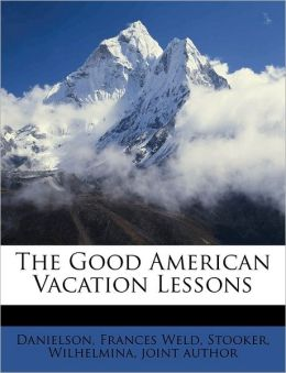 The Good American Vacation Lessons Danielson Frances Weld and Wilhelmina joint author Stooker
