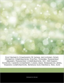 Electronics Companies Of Japan, including: Sony, Olympus Corporation, Fujitsu, Toshiba, Panasonic (brand), Panasonic Corporation, Jvc, H8 Family, ... Corporation, Renesas Electronics, Nec, Elpj Hephaestus Books