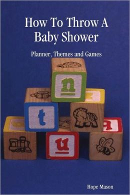 How To Throw A Ba|||Shower: Planner, Themes and Games Hope Mason
