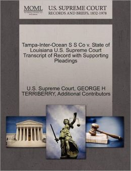 Tampa-Inter-Ocean S S Co v. State of Louisiana U.S. Supreme Court Transcript of Record with Supporting Pleadings GEORGE H TERRIBERRY, Additional Contributors and U.S. Supreme Court