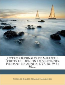 Lettres originales de Mirabeau : ann&eacutees 1777, 1778, 1779 et 1780 (French Edition) P. Manuel