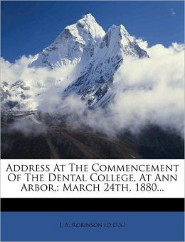 Address at the commencement of the Dental College, at Ann Arbor: March 24th, 1880 J. A. Robinson