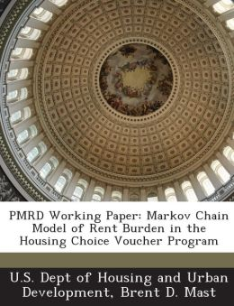 PMRD Working Paper: Markov Chain Model of Rent Burden in the Housing Choice Voucher Program Brent D. Mast and U.S. Dept of Housing and Urban Developme