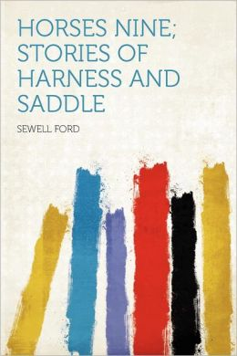 Horses Nine Stories Of Harness And Saddle Sewell Ford