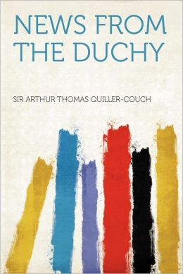 News from the Duchy Sir Quiller-Couch