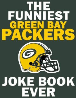 The Funniest Green Bay Packers Joke Book Ever by John ...