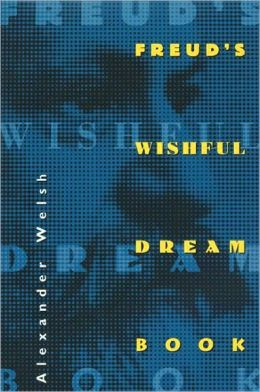 Freud's Wishful Dream Book Alexander Welsh