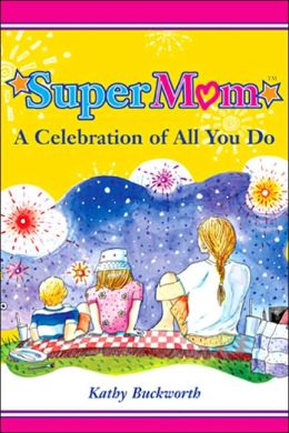 SuperMom: A Celebration of All You Do Kathy Buckworth