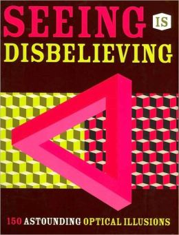 Image for Seeing Is Disbelieving: 150 Astounding Optical Illusions. by sterling innovation (2002-05-04)