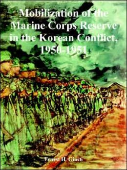 Mobilization of the Marine Corps Reserve in the Korean Conflict, 1950-1951 Ernest H. Giusti
