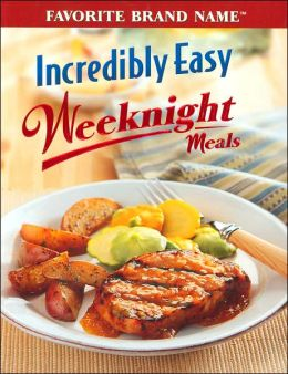 Incredibly Easy Weeknight Meals Publications International