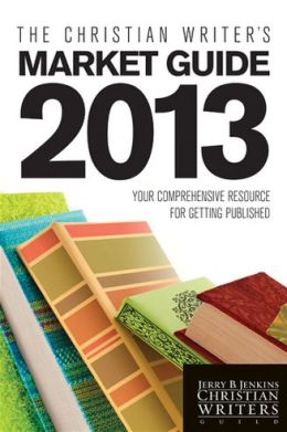 The Christian Writer's Market Guide 2013: Your Comprehensive Resource for Getting Published Jerry B. Jenkins